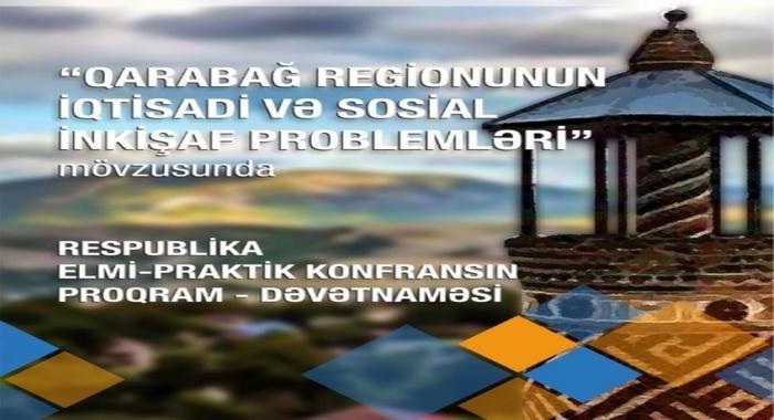 """AzMİU-da """"Qarabağ regionunun iqtisadi və sosial inkişaf problemləri"""" mövzusunda Respublika elmi–praktik konfransı keçirilib"""